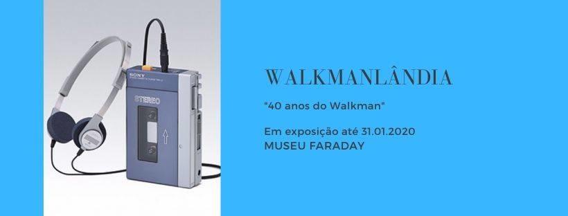 Exposição Walkmans, Museu Faraday, Lisboa